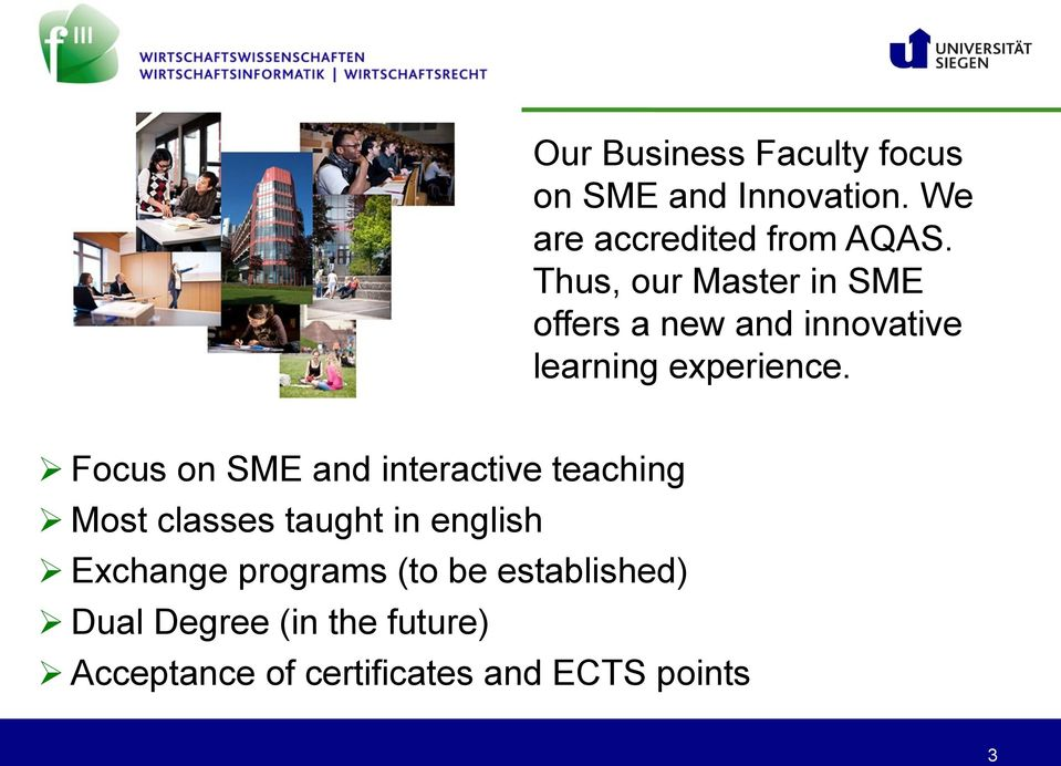 Focus on SME and interactive teaching Most classes taught in english Exchange
