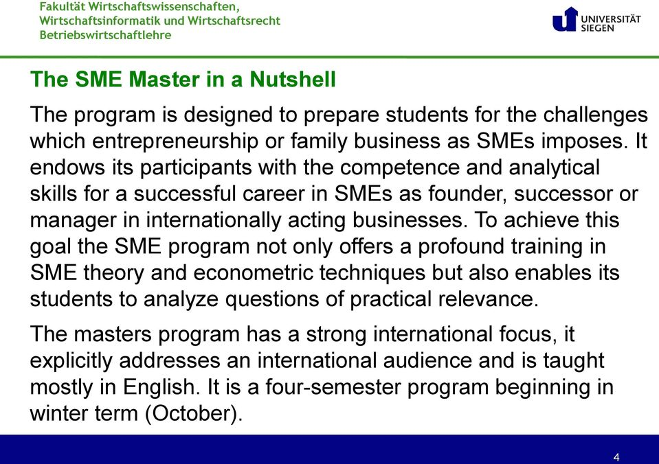 To achieve this goal the SME program not only offers a profound training in SME theory and econometric techniques but also enables its students to analyze questions of practical