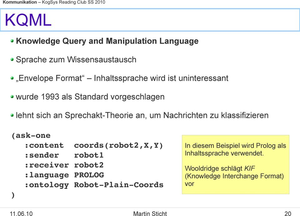 (ask one :content coords(robot2,x,y) :sender robot1 :receiver robot2 :language PROLOG :ontology Robot Plain Coords ) In