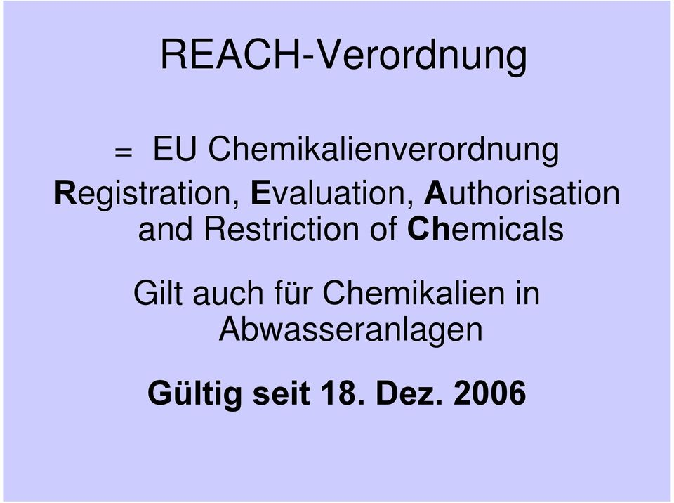 Restriction of Chemicals Gilt auch für