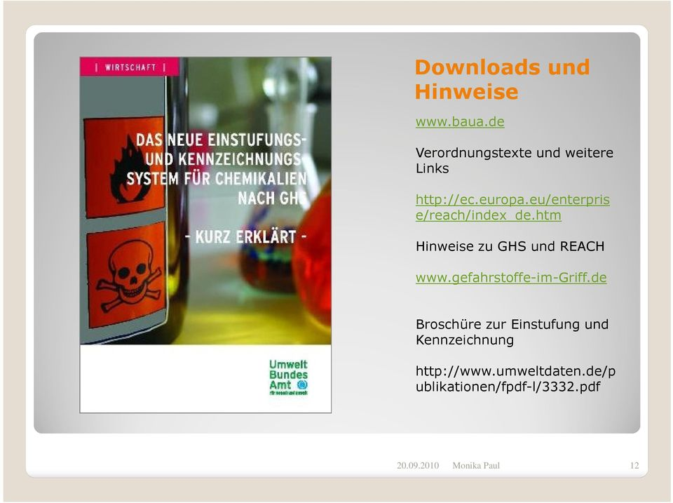 eu/enterpris e/reach/index_de.htm Hinweise zu GHS und REACH www.