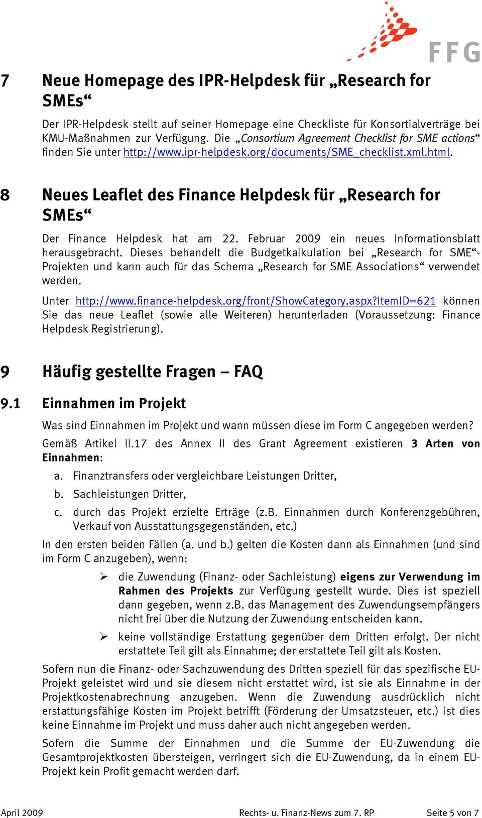8 Neues Leaflet des Finance Helpdesk für Research for SMEs Der Finance Helpdesk hat am 22. Februar 2009 ein neues Informationsblatt herausgebracht.