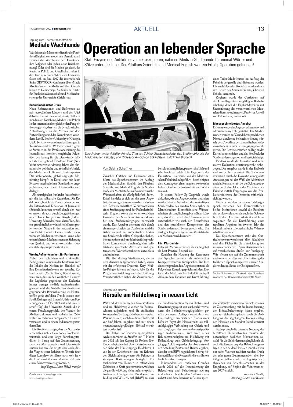 Mit diesen Fragen befasste sich im Juni 2007 die internationale Swiss GIS/NCCR-Konferenz über «Media Monitoring The Media and their Contribution todemocracy».