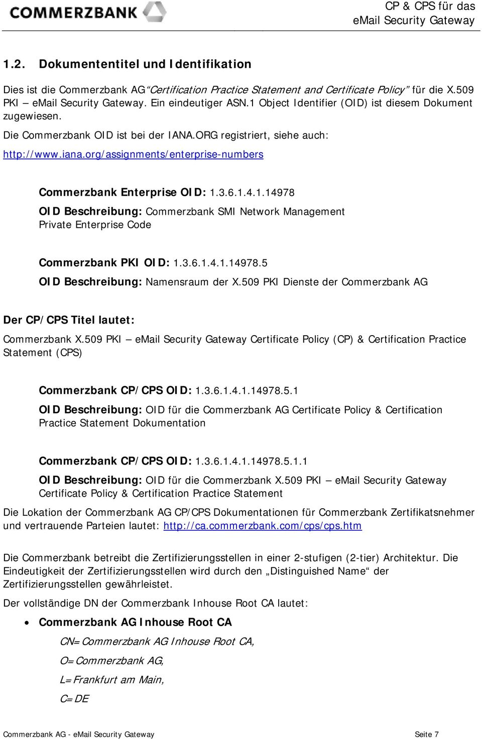 org/assignments/enterprise-numbers Commerzbank Enterprise OID: 1.3.6.1.4.1.14978 OID Beschreibung: Commerzbank SMI Network Management Private Enterprise Code Commerzbank PKI OID: 1.3.6.1.4.1.14978.5 OID Beschreibung: Namensraum der X.