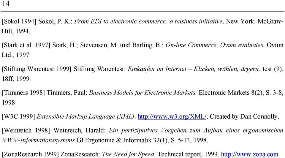 [Timmers 1998] Timmers, Paul: Business Models for Electronic Markets. Electronic Markets 8(2), S. 3-8, 1998 [W3C 1999] Extensible Markup Language (XML). http://www.w3.