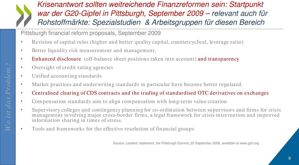 Bereich Pittsburgh financial reform proposals, September 2009 Revision of capital rules (higher and better quality capital, countercyclical, leverage ratio) Better liquidity risk measurement and