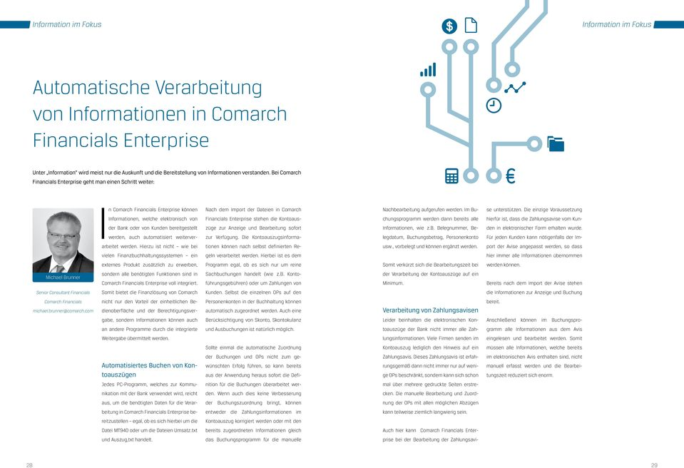 automatisiert weiterver- Nach dem Import der Dateien in Comarch Financials Enterprise stehen die Kontoauszüge zur Anzeige und Bearbeitung sofort zur Verfügung.
