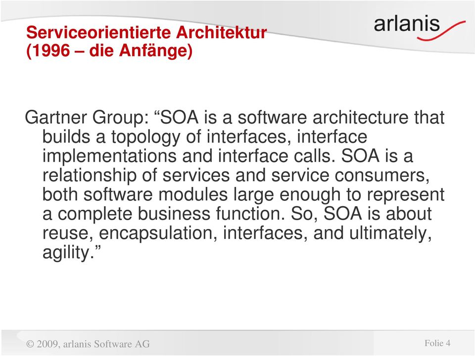 SOA is a relationship of services and service consumers, both software modules large enough to represent a