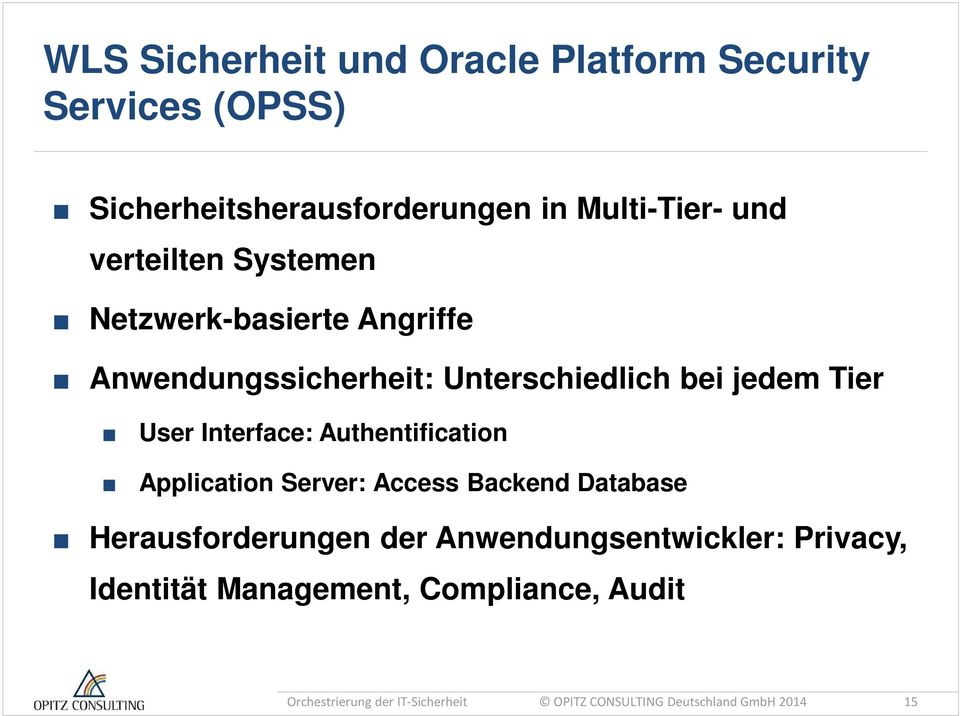 Interface: Authentification Application Server: Access Backend Database Herausforderungen der