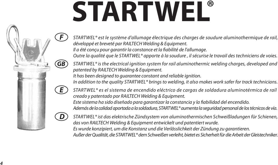 STARTWL is the electrical ignition system for rail aluminothermic welding charges, developed and patented by RAILTCH Welding & quipment.