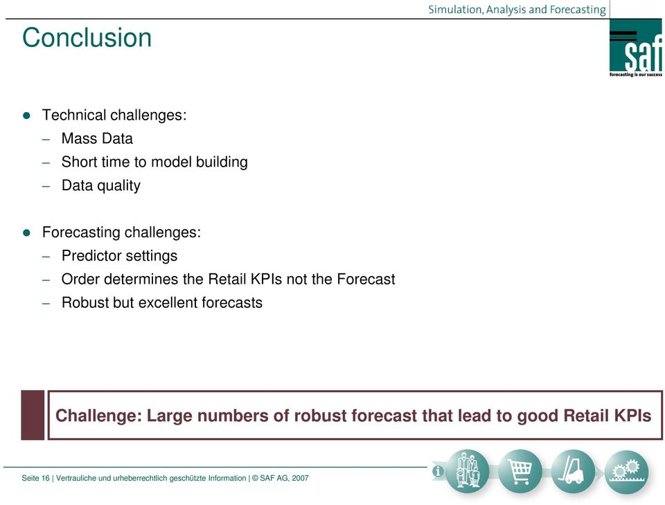 Forecast Robust but excellent forecasts Challenge: Large numbers of robust forecast that