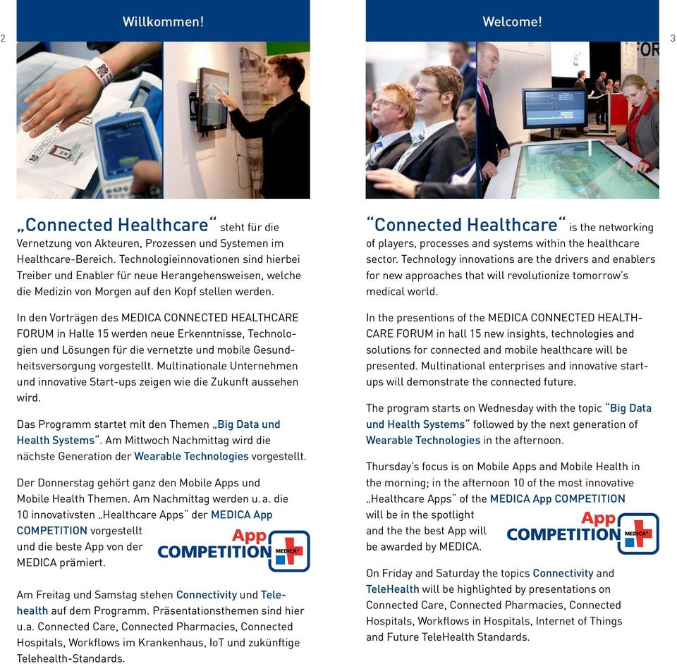 Connected Healthcare is the networking of players, processes and systems within the healthcare sector.