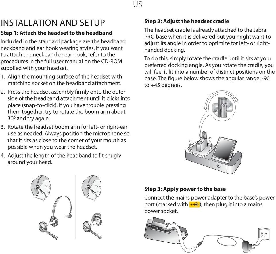 Align the mounting surface of the headset with matching socket on the headband attachment. 2.