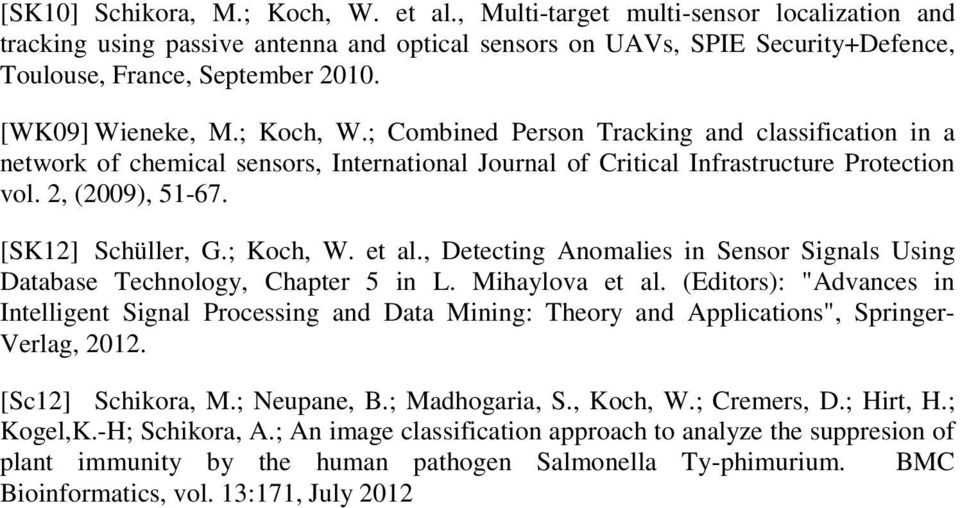 [SK12] Schüller, G.; Koch, W. et al., Detecting Anomalies in Sensor Signals Using Database Technology, Chapter 5 in L. Mihaylova et al.