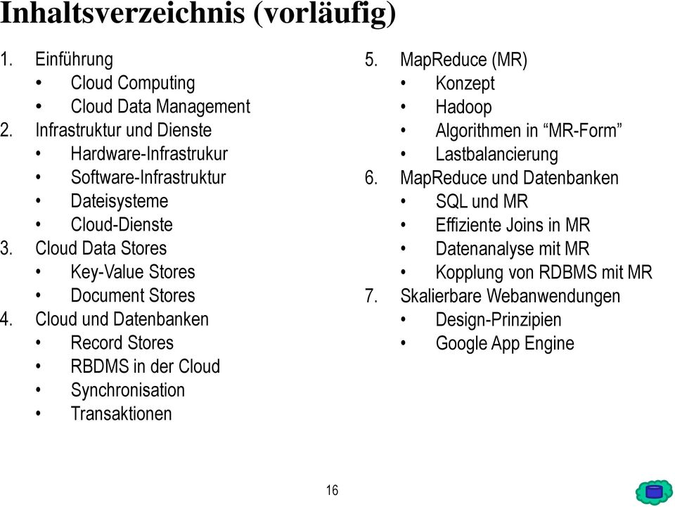 Cloud Data Stores Key-Value Stores Document Stores 4. Cloud und Datenbanken Record Stores RBDMS in der Cloud Synchronisation Transaktionen 5.