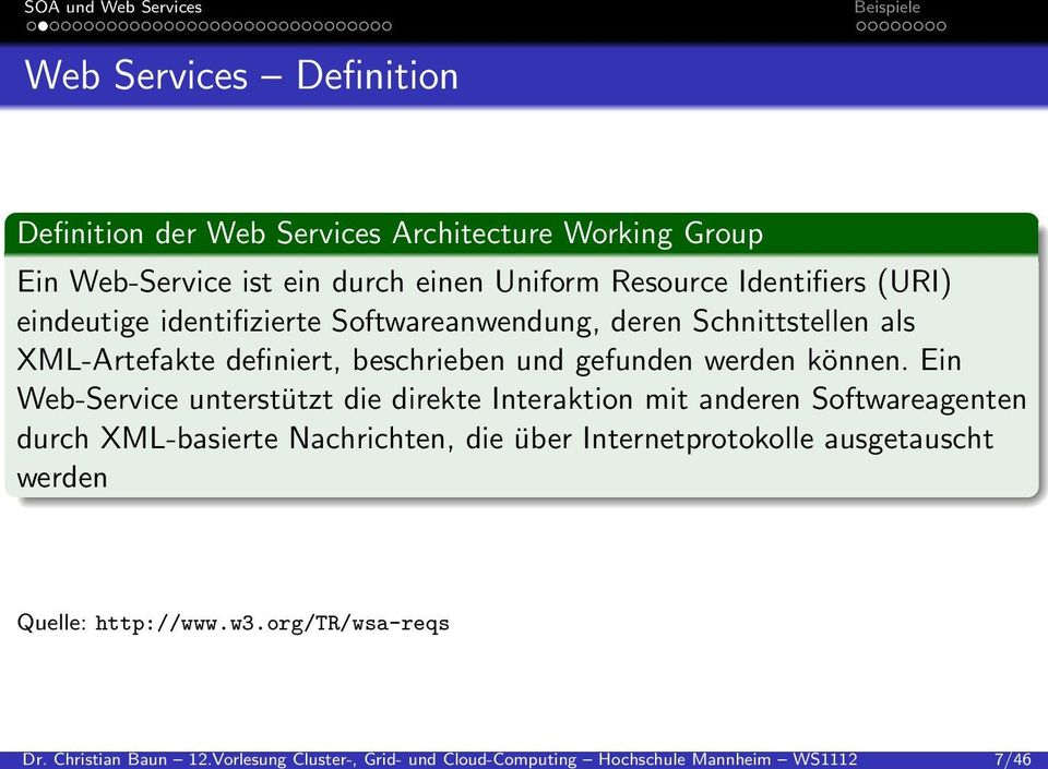 Working Group Ein Web-Service ist ein durch einen Uniform Resource Identifiers (URI) eindeutige identifizierte Softwareanwendung, deren