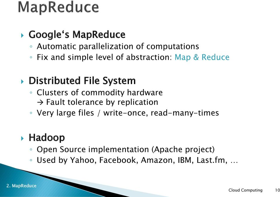 tolerance by replication Very large files / write-once, read-many-times Hadoop Open
