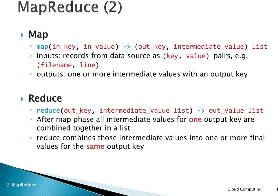 (filename, line) outputs: one or more intermediate values with an output key Reduce reduce(out_key,