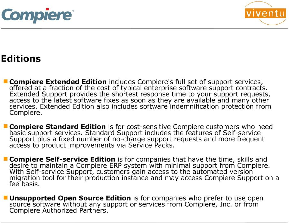 Extended Edition also includes software indemnification protection from Compiere. Compiere Standard Edition is for cost-sensitive Compiere customers who need basic support services.