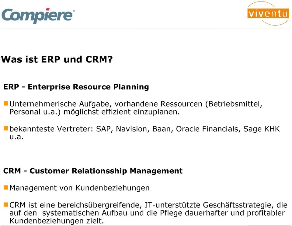 bekannteste Vertreter: SAP, Navision, Baan, Oracle Financials, Sage KHK u.a. CRM - Customer Relationsship Management