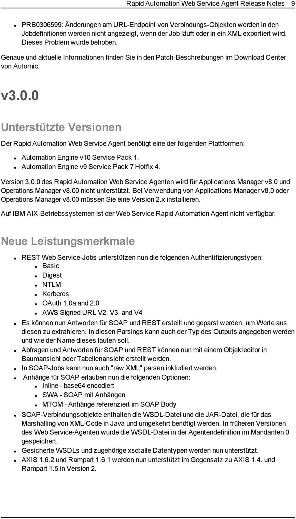 0 Der Rapid Automation Web Service Agent benötigt eine der folgenden Plattformen: Automation Engine v10 Service Pack 1. Automation Engine v9 Service Pack 7 Hotfix 4. Version 3.0.0 des Rapid Automation Web Service Agenten wird für Applications Manager v8.