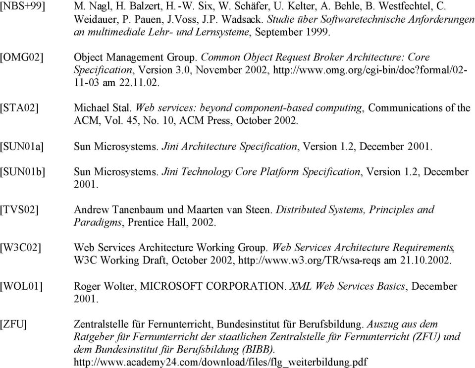 Common Object Request Broker Architecture: Core Specification, Version 3.0, November 2002, http://www.omg.org/cgi-bin/doc?formal/02-11-03 am 22.11.02. Michael Stal.