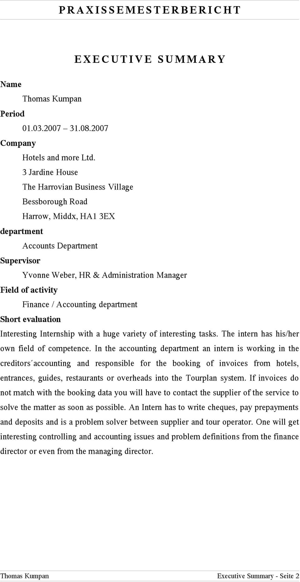 Accounting department Short evaluation Interesting Internship with a huge variety of interesting tasks. The intern has his/her own field of competence.