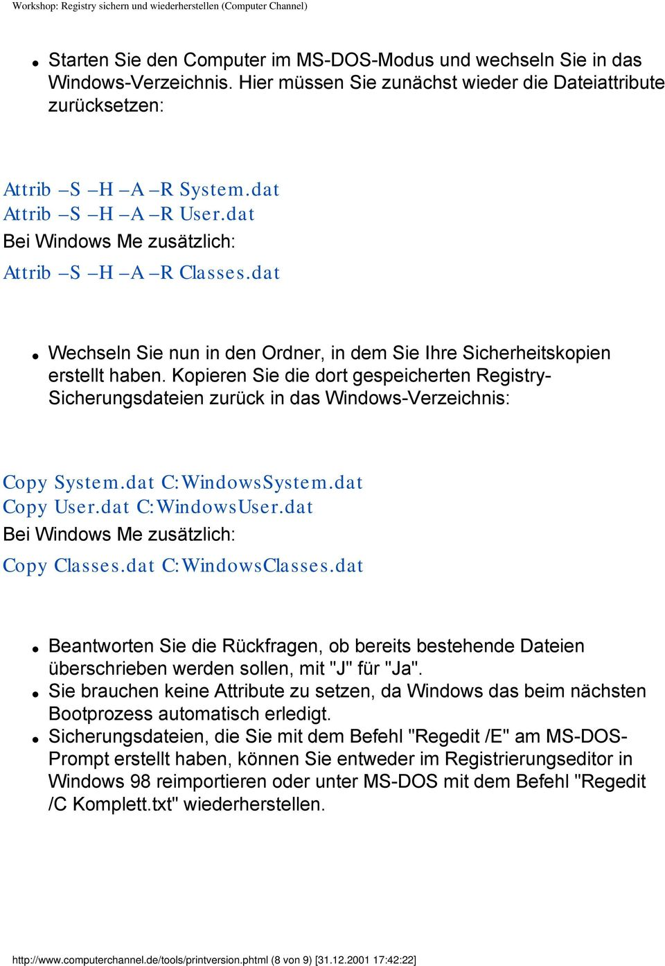 Kopieren Sie die dort gespeicherten Registry- Sicherungsdateien zurück in das Windows-Verzeichnis: Copy System.dat C:WindowsSystem.dat Copy User.dat C:WindowsUser.