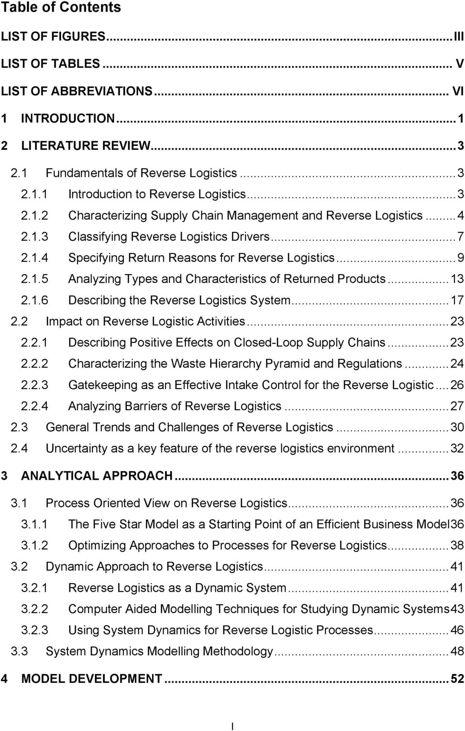 .. 13 2.1.6 Describing the Reverse Logistics System... 17 2.2 Impact on Reverse Logistic Activities... 23 2.2.1 Describing Positive Effects on Closed-Loop Supply Chains... 23 2.2.2 Characterizing the Waste Hierarchy Pyramid and Regulations.