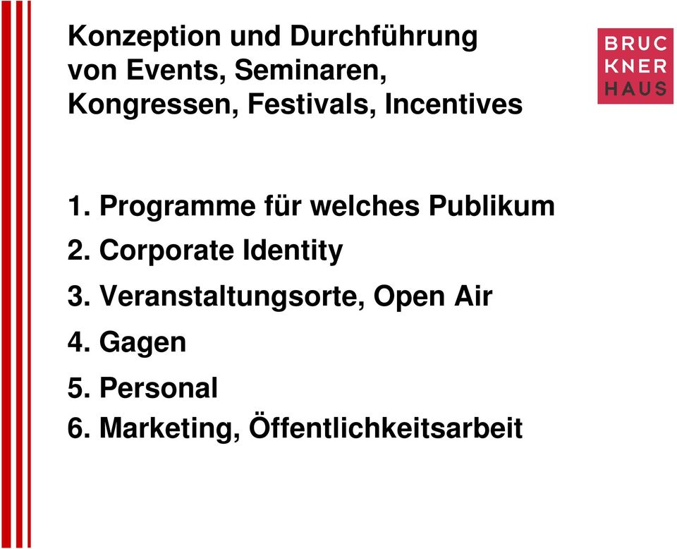 Programme für welches Publikum 2. Corporate Identity 3.