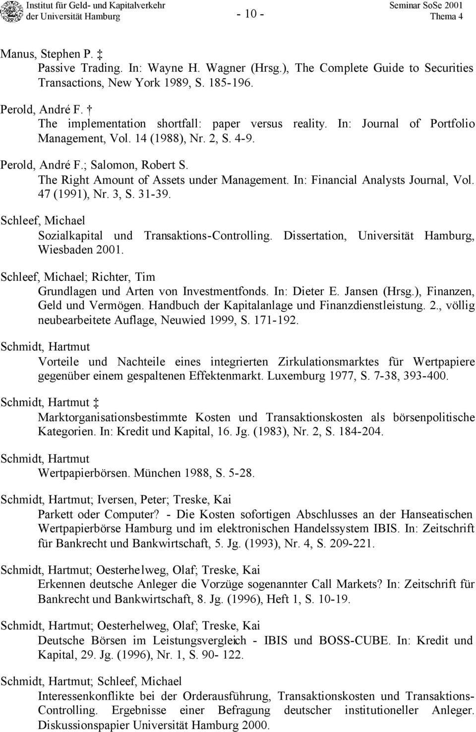The Right Amount of Assets under Management. In: Financial Analysts Journal, Vol. 47 (1991), Nr. 3, S. 31-39. Schleef, Michael Sozialkapital und Transaktions-Controlling.