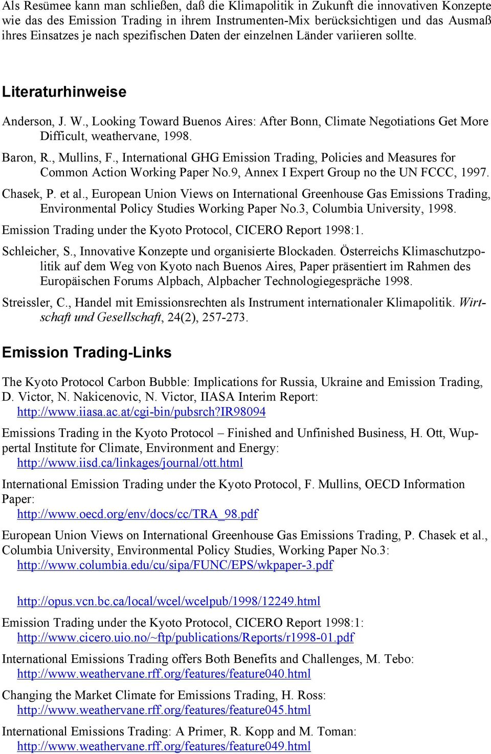 Baron, R., Mullins, F., International GHG Emission Trading, Policies and Measures for Common Action Working Paper No.9, Annex I Expert Group no the UN FCCC, 1997. Chasek, P. et al.