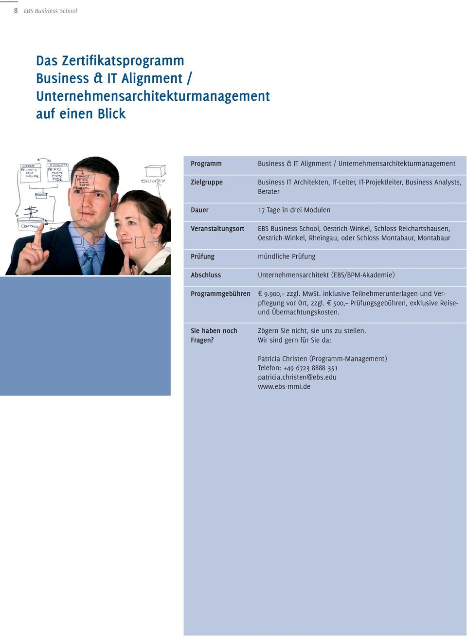 Business & IT Alignment / Unternehmensarchitekturmanagement Business IT Architekten, IT-Leiter, IT-Projektleiter, Business Analysts, Berater 17 Tage in drei Modulen EBS Business School,