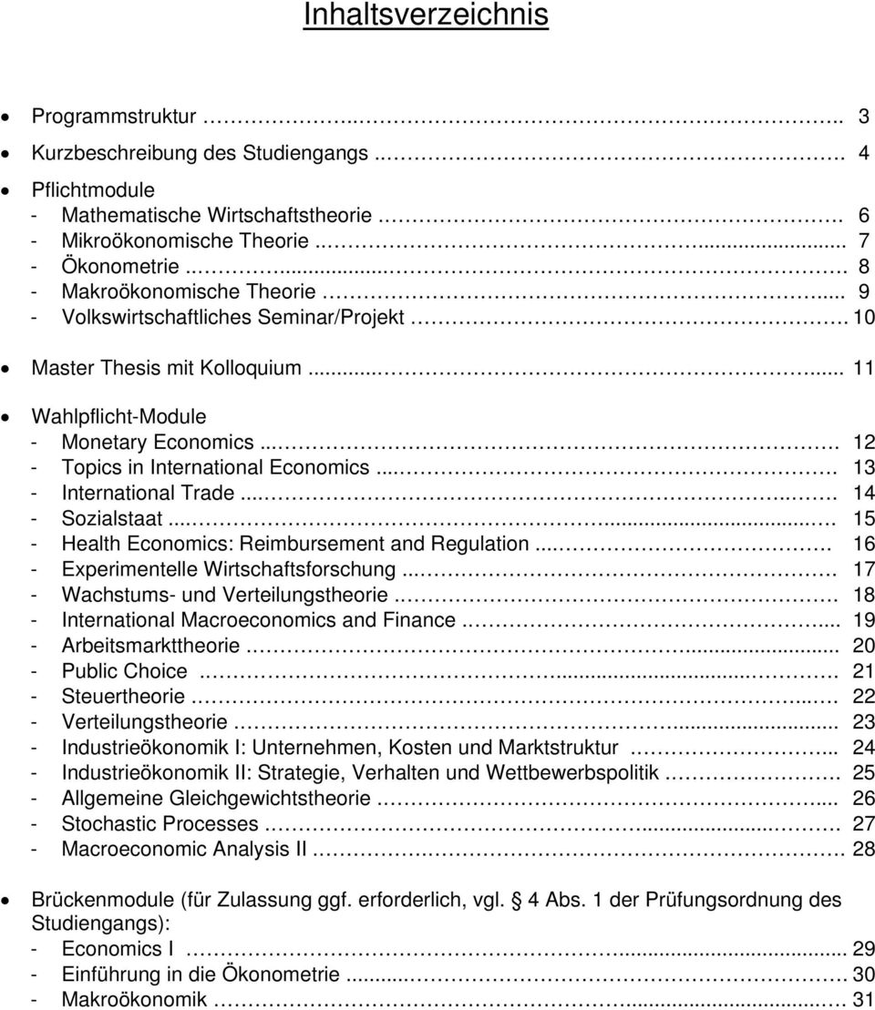 ... 12 - Topics in International Economics.... 13 - International Trade...... 14 - Sozialstaat....... 15 - Health Economics: Reimbursement and Regulation.... 16 - Experimentelle Wirtschaftsforschung.