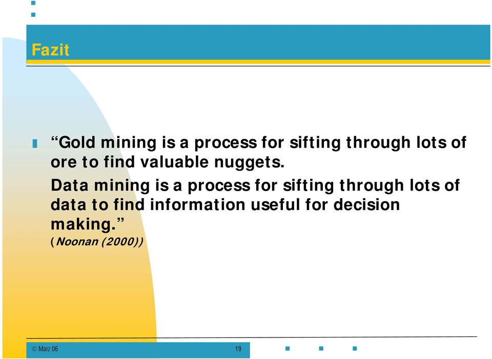 Data mining is a process for sifting through lots of