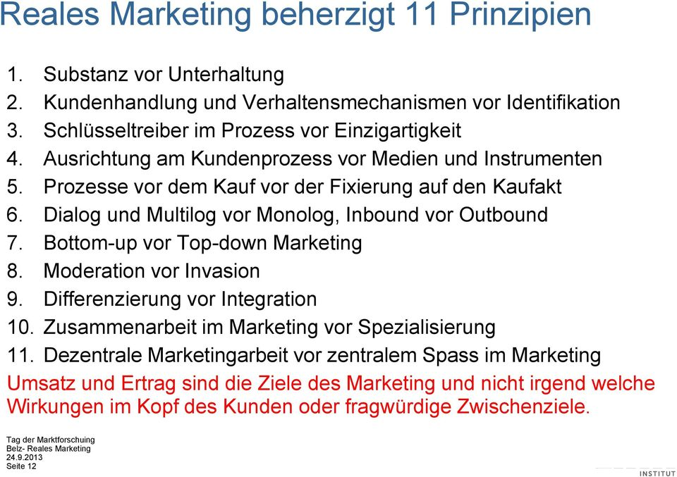 Dialog und Multilog vor Monolog, Inbound vor Outbound 7. Bottom-up vor Top-down Marketing 8. Moderation vor Invasion 9. Differenzierung vor Integration 10.
