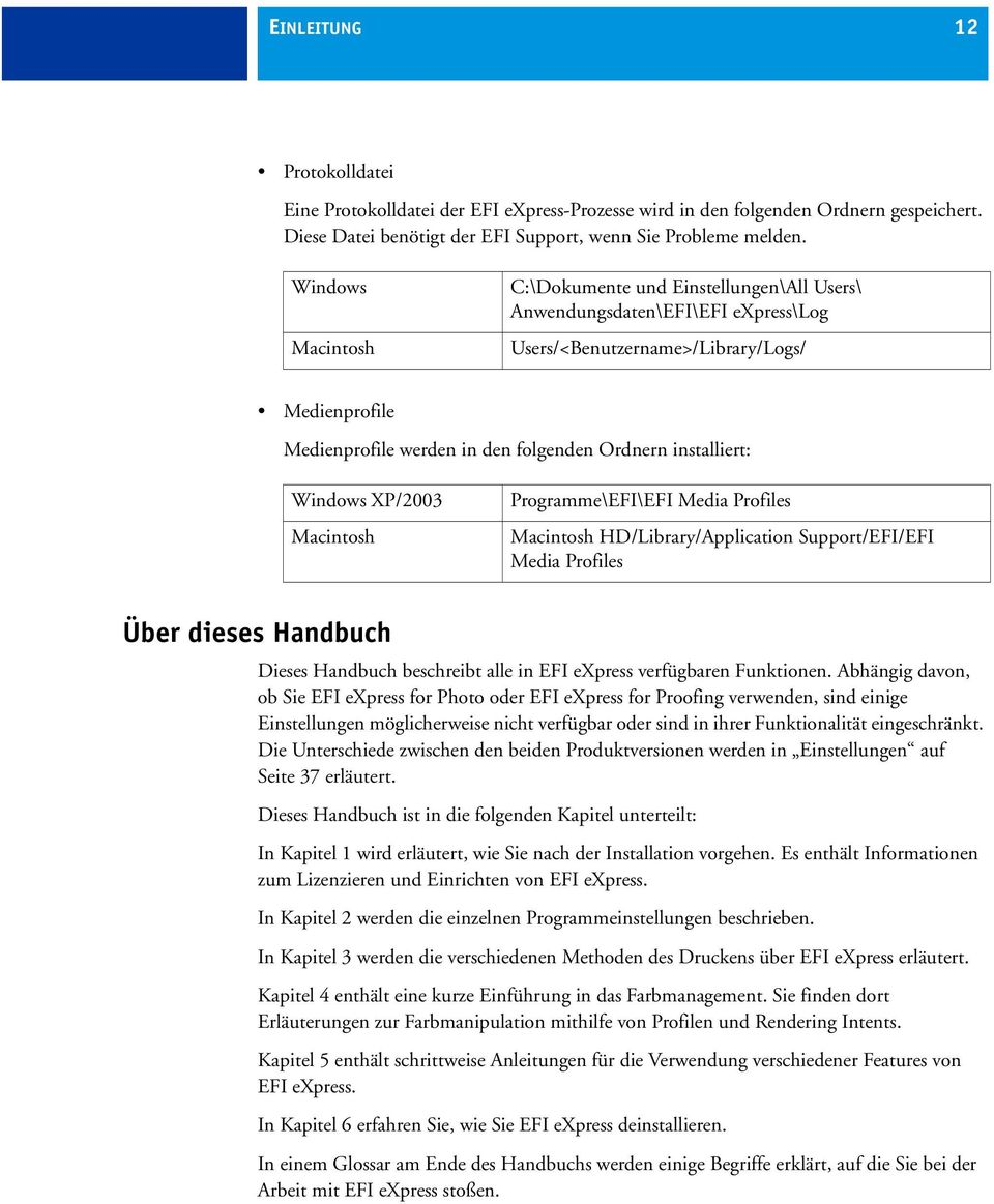 installiert: Windows XP/2003 Macintosh Programme\EFI\EFI Media Profiles Macintosh HD/Library/Application Support/EFI/EFI Media Profiles Über dieses Handbuch Dieses Handbuch beschreibt alle in EFI
