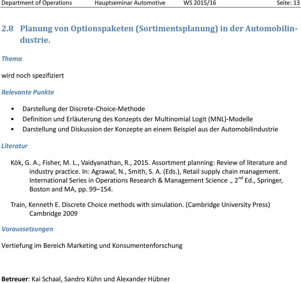 Beispiel aus der Automobilindustrie Literatur Kök, G. A., Fisher, M. L., Vaidyanathan, R., 2015. Assortment planning: Review of literature and industry practice. In: Agrawal, N., Smith, S. A. (Eds.