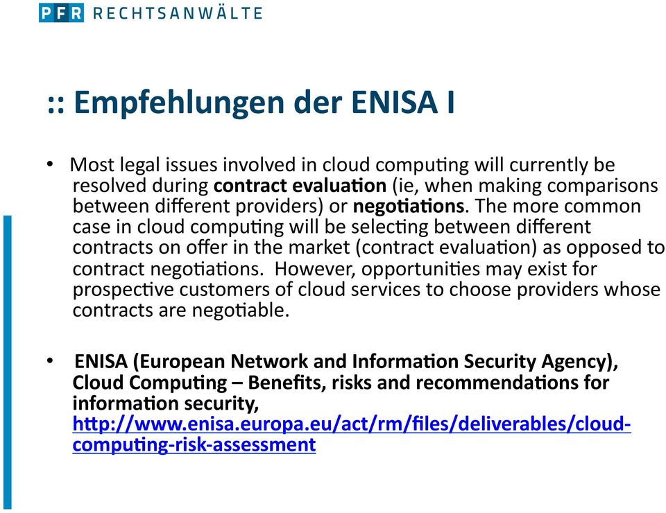 The more common case in cloud compu<ng will be selec<ng between different contracts on offer in the market (contract evalua<on) as opposed to contract nego<a<ons.