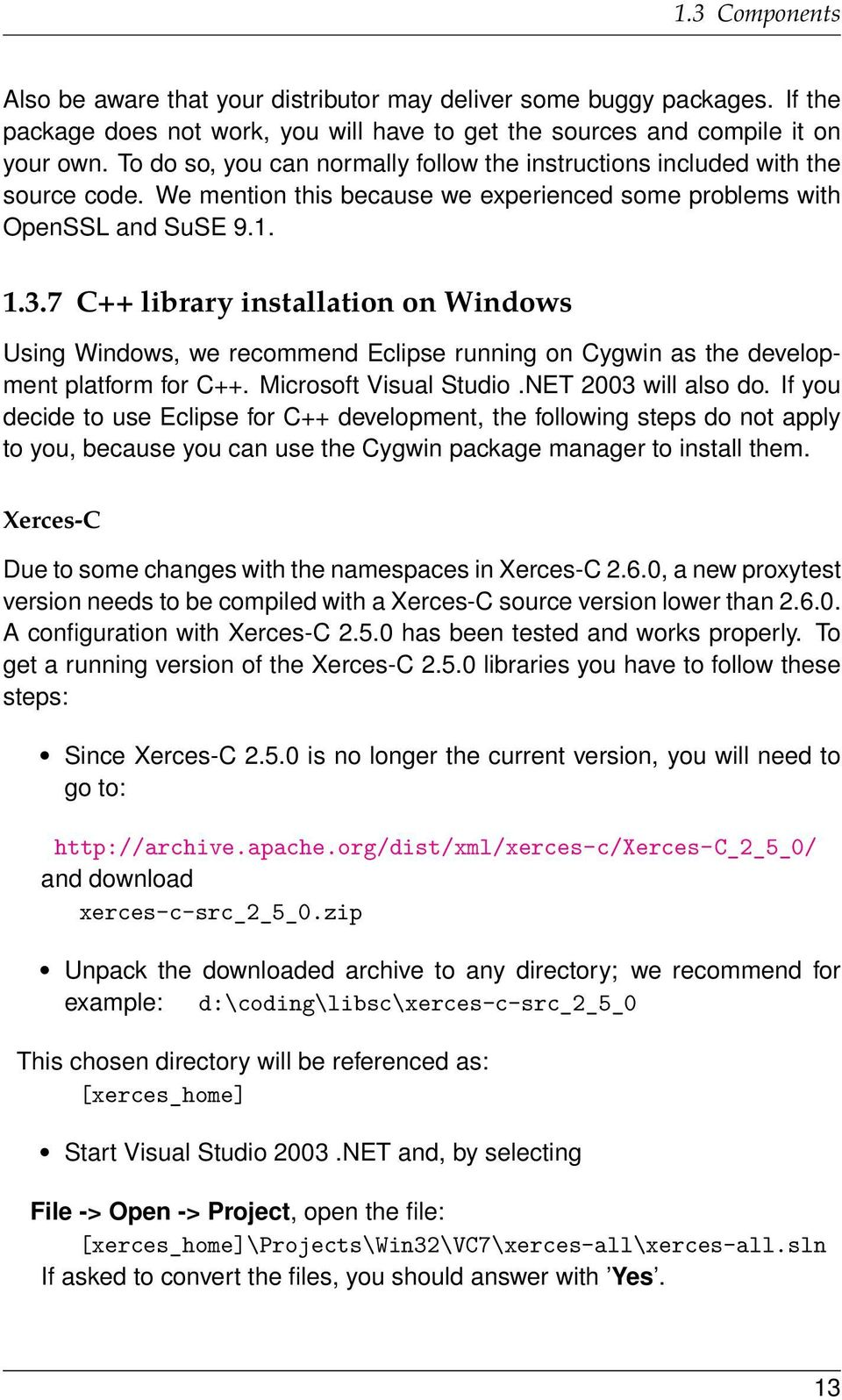 7 C++ library installation on Windows Using Windows, we recommend Eclipse running on Cygwin as the development platform for C++. Microsoft Visual Studio.NET 2003 will also do.