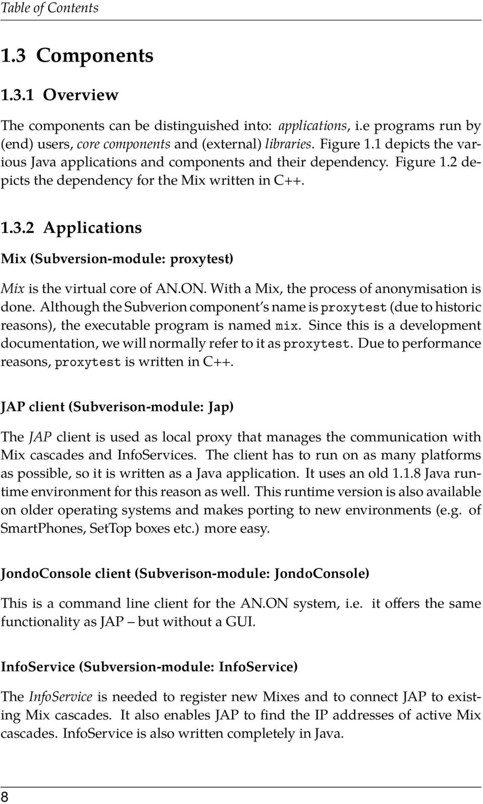 2 Applications Mix (Subversion-module: proxytest) Mix is the virtual core of AN.ON. With a Mix, the process of anonymisation is done.