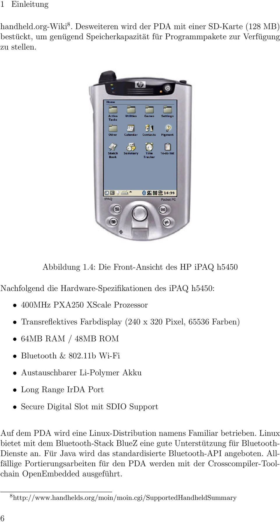 48MB ROM Bluetooth & 802.11b Wi-Fi Austauschbarer Li-Polymer Akku Long Range IrDA Port Secure Digital Slot mit SDIO Support Auf dem PDA wird eine Linux-Distribution namens Familiar betrieben.