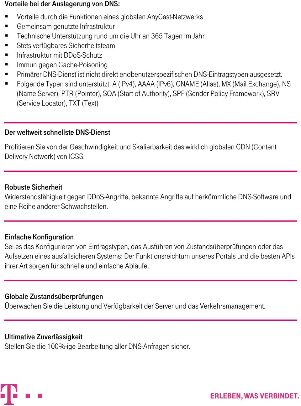 Folgende Typen sind unterstützt: A (IPv4), AAAA (IPv6), CNAME (Alias), MX (Mail Exchange), NS (Name Server), PTR (Pointer), SOA (Start of Authority), SPF (Sender Policy Framework), SRV (Service