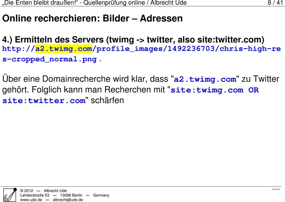 ) Ermitteln des Servers (twimg -> twitter, also site:twitter.com) http://a2.twimg.com/profile_images/1492236703/chris-high-re s-cropped_normal.