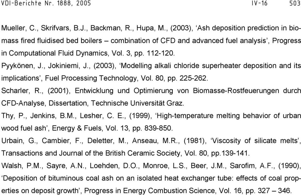 , Jokiniemi, J., (2003), Modelling alkali chloride superheater deposition and its implications, Fuel Processing Technology, Vol. 80, pp. 225-262. Scharler, R.