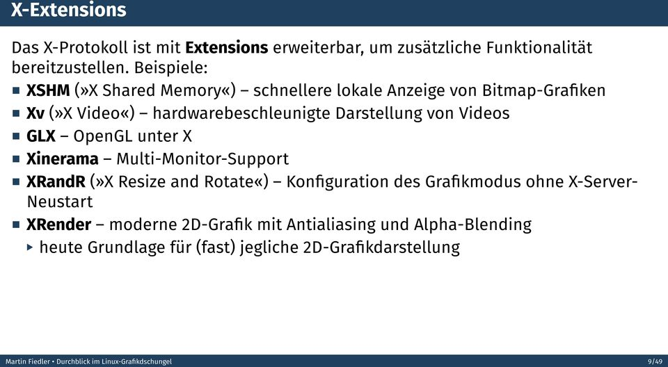 Videos GLX OpenGL unter X Xinerama Multi-Monitor-Support XRandR (»X Resize and Rotate«) Konfiguration des Grafikmodus ohne X-Server-