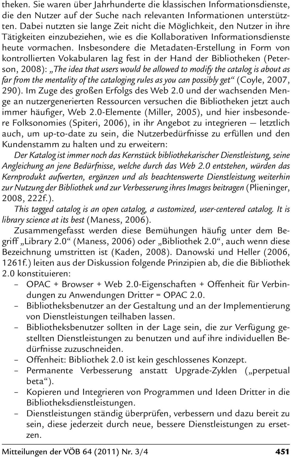Insbesondere die Metadaten-Erstellung in Form von kontrollierten Vokabularen lag fest in der Hand der Bibliotheken (Peterson, 2008): The idea that users would be allowed to modify the catalog is