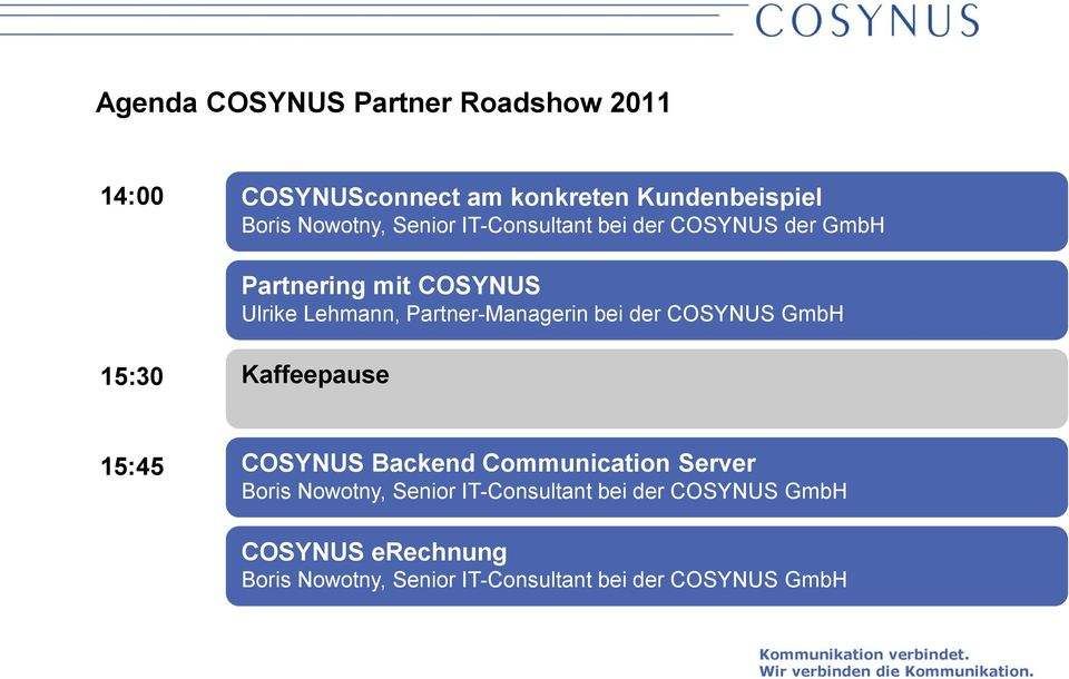 bei der COSYNUS GmbH 15:30 Kaffeepause 15:45 COSYNUS Backend Communication Server Boris Nowotny, Senior