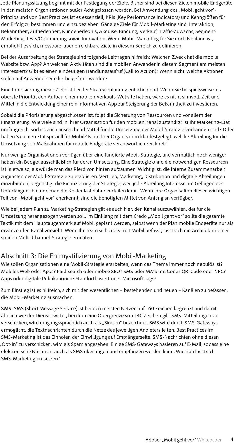 Gängige Ziele für Mobil-Marketing sind: Interaktion, Bekanntheit, Zufriedenheit, Kundenerlebnis, Akquise, Bindung, Verkauf, Traffic-Zuwachs, Segment- Marketing, Tests/Optimierung sowie Innovation.