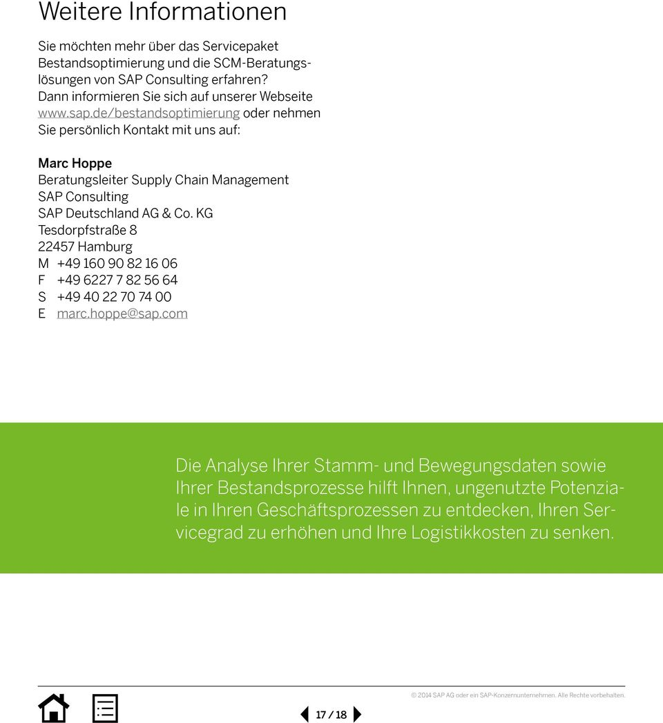 de/bestandsoptimierung oder nehmen Sie persönlich Kontakt mit uns auf: Marc Hoppe Beratungsleiter Supply Chain Management SAP Consulting SAP Deutschland AG & Co.